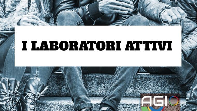 Progetto A.G.I.O. Laboratori attivi aperti alle iscrizioni: